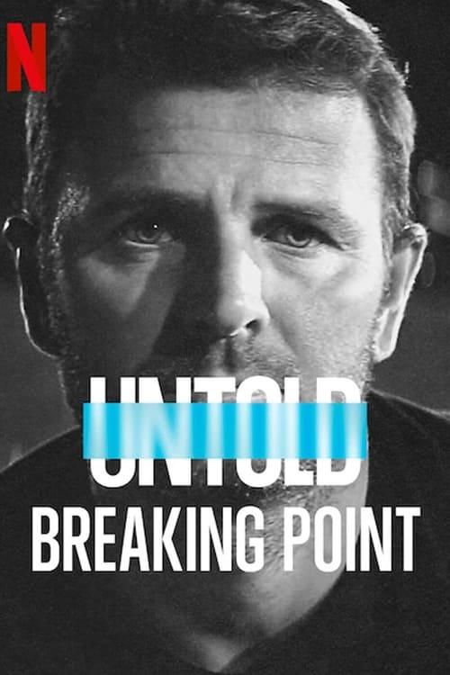 ดูหนังออนไลน์ฟรี [NETFLIX] Untold – Breaking Point (2021) จุดแตกหัก